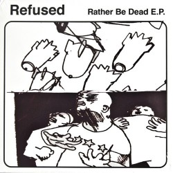 Refused - Rather Be Dead...